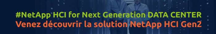 #NetApp HCI for Next Generation DATA CENTER - Venez découvrir la solution NetApp HCI Gen2